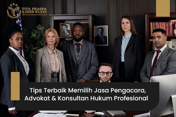 Tips-Terbaik-memilih-pengacara-advokat-dan-konsultan-hukum-profesional